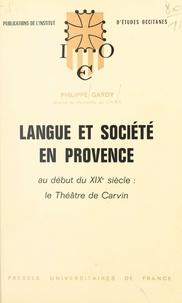 Philippe Gardy et  Institut d'Etudes Occitanes - Langue et société en Provence au début du XIXe siècle : le théâtre de Carvin.