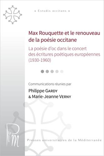 Max Rouquette et le renouveau de la poésie occitane. La poésie d'oc dans le concert des écritures poétiques européennes (1930-1960) : actes du colloque des 3 et 4 avril 2008, Montpellier