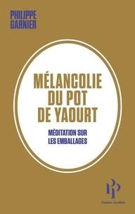 Philippe Garnier - Mélancolie du pot de yaourt - Méditation sur les emballages.