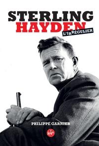 Philippe Garnier - Sterling Hayden, l'irrégulier.