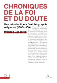 Philippe Gasparini - Chroniques de la foi et du doute - Une introduction à l'autobiographie religieuse (1600-1900).