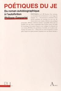 Philippe Gasparini - Poétiques du je - Du roman autobiographique à l'autofiction.