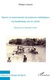 Philippe Gastaud - Sports et mouvements de jeunesse catholiques en Guadeloupe au XXe siècle - Histoire de l'identité créole.