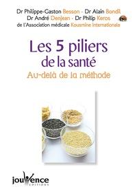 Philippe-Gaston Besson et Alain Bondil - Les cinq piliers de la santé - Au-delà de la méthode....