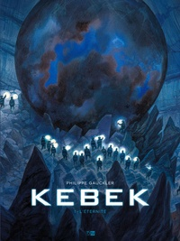 Philippe Gauckler - Kebek Tome 1 : L'éternité.