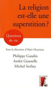Philippe Gaudin et Michel Serfaty - La religion est-elle une superstition ?.