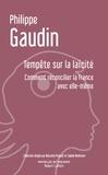 Philippe Gaudin - Tempête sur la laïcité - Comment réconcilier la France avec elle-même.