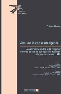 Philippe Gaudin - Vers une laïcité d'intelligence ? - L'enseignement des faits religieux comme politique publique d'éducation depuis les années 1980.