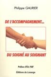 Philippe Gaurier - De l'accompagnement... du soigné au soignant.
