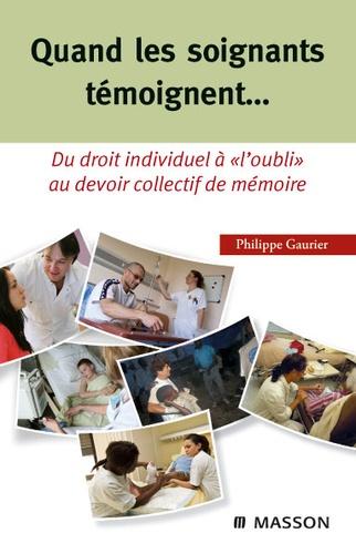 """Philippe Gaurier - Quand les soignants témoignent... - Du droit individuel à """"l'oubli"""" au devoir collectif de mémoire."""