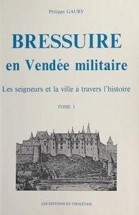 Philippe Gaury et Raymond Barbaud - Bressuire en Vendée militaire : les seigneurs et la ville à travers l'histoire (1).