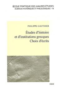Philippe Gauthier - Etudes d'histoire et d'institutions grecques - Choix d'écrits.