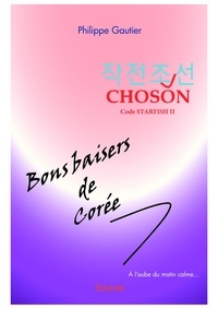Philippe Gautier - Choson (Code Starfish II) - Bons baisers de Corée.