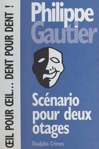 Philippe Gautier - Scénario pour deux otages.