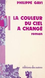 Philippe Gavi - La couleur du ciel a changé.