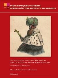 Philippe Gelez et Gilles Grivaud - Les conversions à l'islam en Asie Mineure, dans les Balkans et dans le monde musulman - Comparaisons et perspectives.