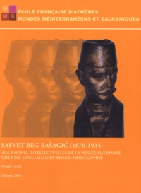 Safvet-Beg Basagic (1870-1934) - Aux racines intellectuelles de la pensée nationale chez les musulmans de Bosnie-Herzégovine.pdf