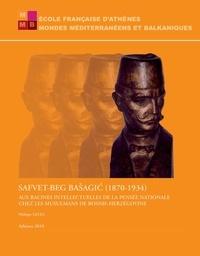 Philippe Gelez - Safvet-Beg Basagic (1870-1934) - Aux racines intellectuelles de la pensée nationale chez les musulmans de Bosnie-Herzégovine.