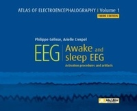 Philippe Gélisse et Arielle Crespel - Atlas of Electroencephalography - Volume 1, Awake and Sleep EEG - Activation procedures and artifacts.
