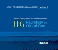 Philippe Gélisse et Arielle Crespel - Atlas of Electroencephalography - Volume 3, Neurology and critical care.