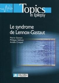 Philippe Gélisse et Pierre Genton - Le syndrome de Lennox-Gastaut.