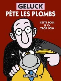 Philippe Geluck - Geluck pète les plombs.