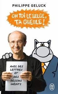 Philippe Geluck - Oh toi le Belge, ta gueule !.