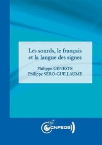 Philippe Geneste et Philippe Sero-Guillaume - Les sourds, le français et la langue des signes.