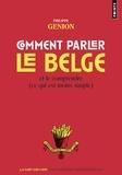 Philippe Genion - Comment parler le belge - Et le comprendre (ce qui est moins simple).