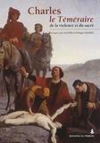 Philippe George et Jean-Louis Kupper - Charles le Téméraire - De la violence et du sacré.