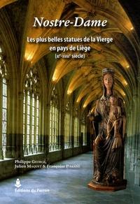 Philippe George et Julien Maquet - Nostre-Dame - Les plus belles statues de la Vierge en pays de Liège (XIe-XVIIIe siècle).