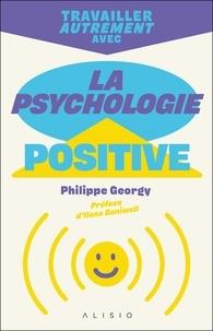 Philippe Georgy - Travailler autrement avec la psychologie positive.