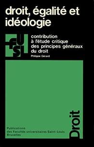 Philippe Gérard et Bernard Dupuy - Droit, égalité et idéologie - Contribution à l'étude critique des principes généraux du droit.