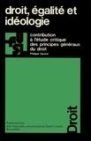 Philippe Gérard - Droit, égalité et idéologie. - Contribution à l'étude critique des principes généraux du droit.