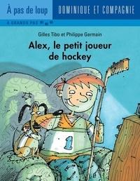 Philippe Germain et Gilles Tibo - Alex  : Alex, le petit joueur de hockey.