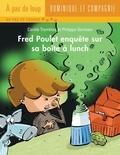 Philippe Germain et Carole Tremblay - Fred Poulet  : Fred Poulet enquête sur sa boîte à lunch.