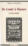 Philippe Gervais-Lambony - De Lomé à Harare : le fait citadin - Images et pratiques des villes africaines.