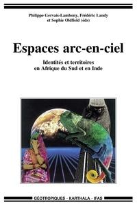 Philippe Gervais-Lambony et Frédéric Landy - Espaces arc-en-ciel - Identités et territoires en Afrique du Sud et en Inde.