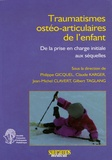 Philippe Gicquel et Claude Karger - Traumatismes ostéo-articulaires de l'enfant - De la prise en charge initiale aux séquelles.