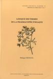 Philippe Gignoux - Lexique des termes de la pharmacopée syriaque - Edition français-syrien.