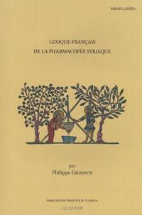 Philippe Gignoux - Lexique français de la pharmacopée syriaque.