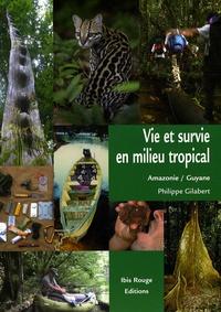 Philippe Gilabert - Vie et survie en milieu tropical - Amazonie française, Guyane.