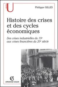 Philippe Gilles - Histoire des crises et des cycles économiques - Crises industrielles du 19e aux crises financières du 20e siècle.