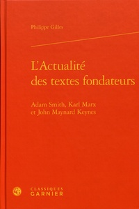 L'actualité des textes fondateurs- Adam Smith, Karl Marx et John Maynard Keynes - Philippe Gilles |