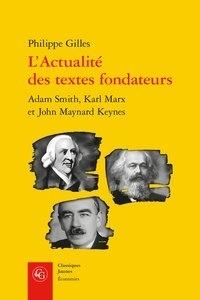 Philippe Gilles - L'actualité des textes fondateurs - Adam Smith, Karl Marx et John Maynard Keynes.