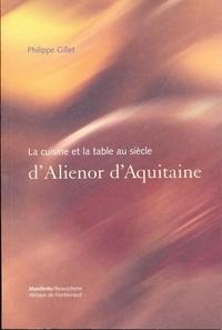 Philippe Gillet - La cuisine et la table au siècle d'Alienor d'Aquitaine.
