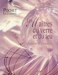 Philippe Gillet - Les maîtres du verre et du feu - Quatre siècles d'excellence, Pochet-Le Courval.