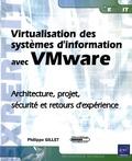 Philippe Gillet - Virtualisation des systèmes d'information avec VMware - Architecture, projet, sécurité et retours d'expérience.