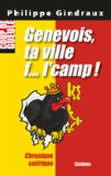 Philippe Gindraux - Genevois, ta ville f… l'camp!.