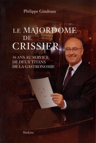 Philippe Gindraux - Le majordome de Crissier - 36 ans au service de deux titans de la gastronomie.